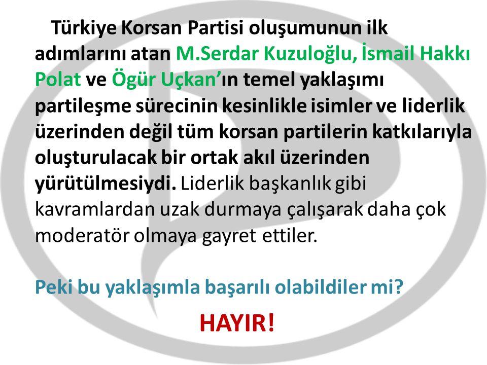 Türkiye Korsan Partisi oluşumunun ilk adımlarını atan M.Serdar Kuzuloğlu, İsmail Hakkı Polat ve Ögür Uçkan'ın temel yaklaşımı partileşme sürecinin kes