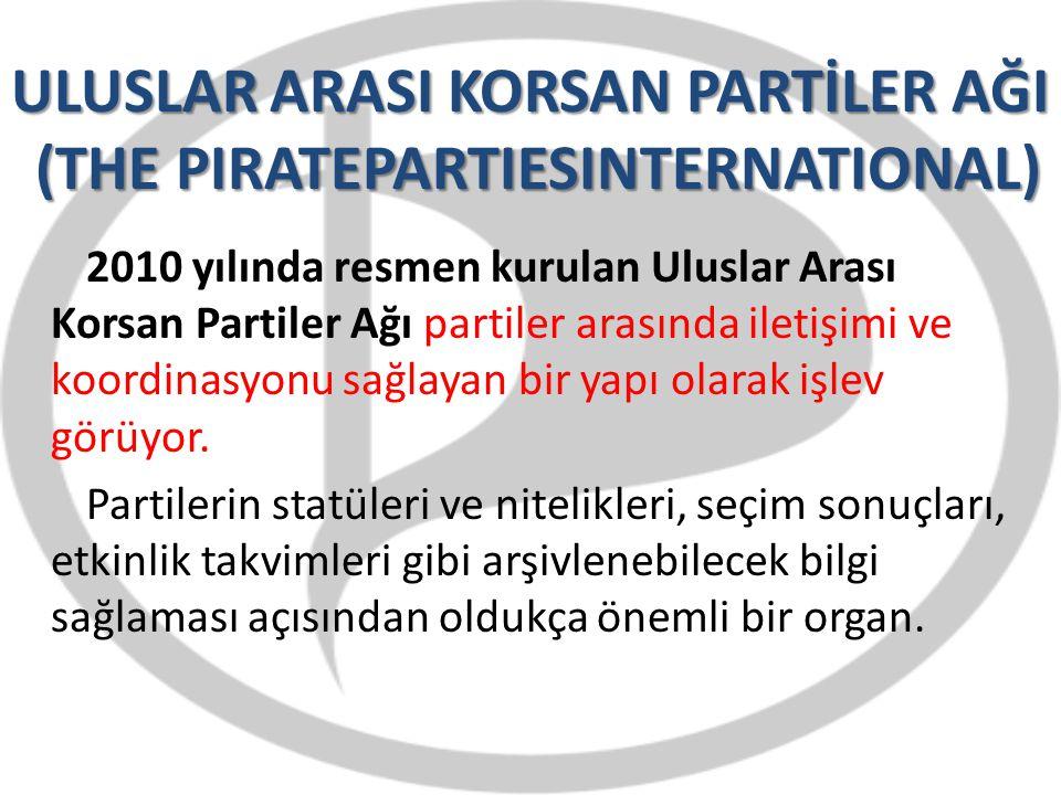 ULUSLAR ARASI KORSAN PARTİLER AĞI (THE PIRATEPARTIESINTERNATIONAL) 2010 yılında resmen kurulan Uluslar Arası Korsan Partiler Ağı partiler arasında ile