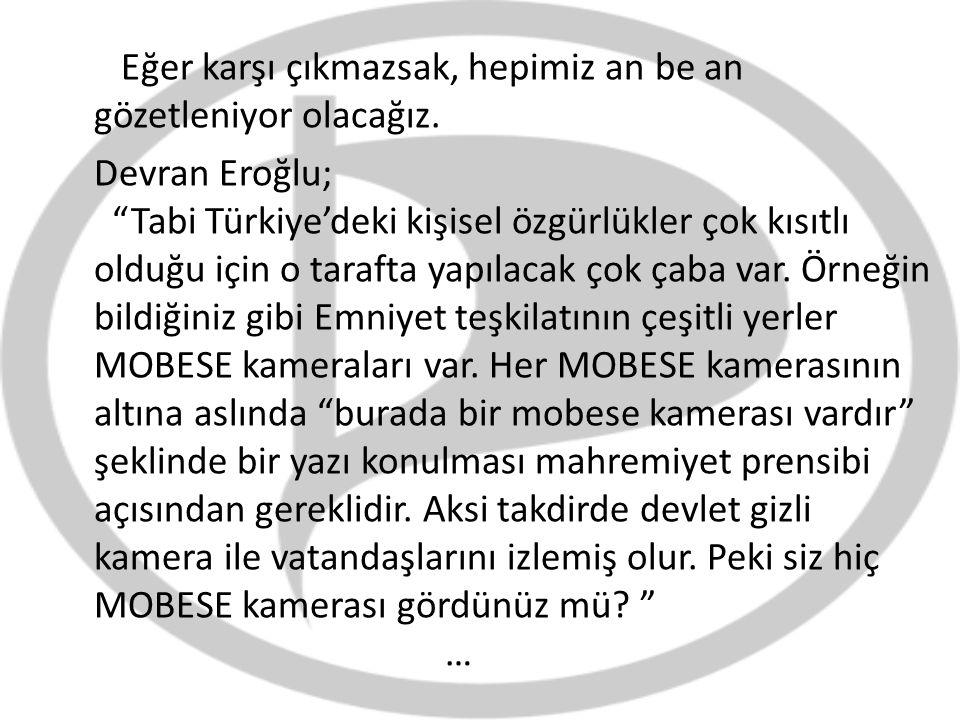 """Eğer karşı çıkmazsak, hepimiz an be an gözetleniyor olacağız. Devran Eroğlu; """"Tabi Türkiye'deki kişisel özgürlükler çok kısıtlı olduğu için o tarafta"""