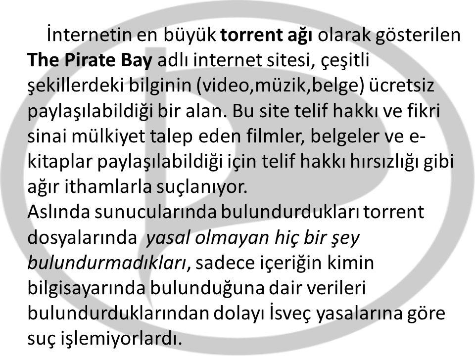 İnternetin en büyük torrent ağı olarak gösterilen The Pirate Bay adlı internet sitesi, çeşitli şekillerdeki bilginin (video,müzik,belge) ücretsiz payl