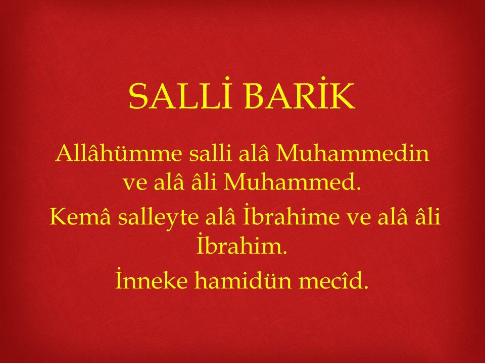 SALLİ BARİK Allâhümme salli alâ Muhammedin ve alâ âli Muhammed.