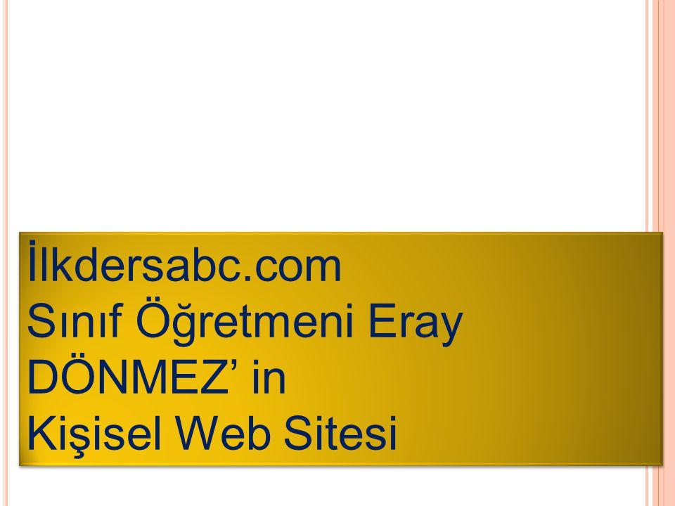 İlkdersabc.com Sınıf Öğretmeni Eray DÖNMEZ' in Kişisel Web Sitesi İlkdersabc.com Sınıf Öğretmeni Eray DÖNMEZ' in Kişisel Web Sitesi