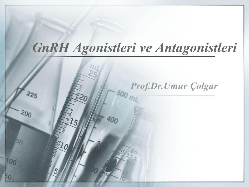 GnRH Agonistleri ve Antagonistleri Prof.Dr.Umur Çolgar