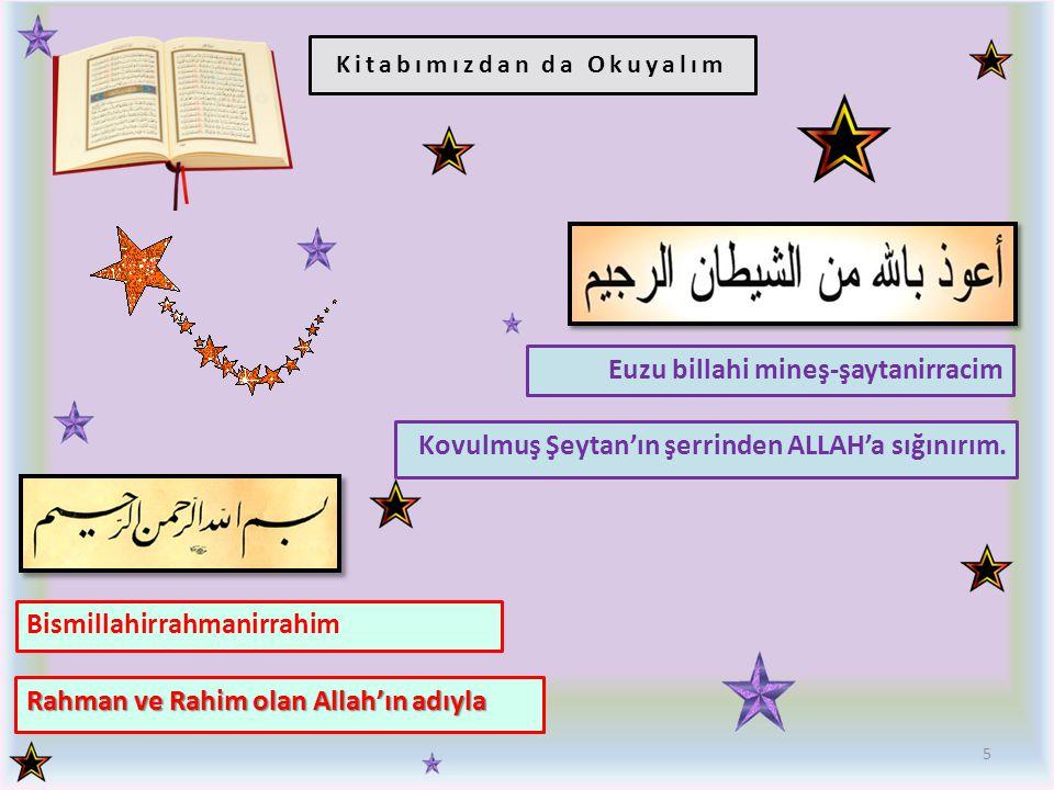 Kitabımızdan da Okuyalım 5 Bismillahirrahmanirrahim Rahman ve Rahim olan Allah'ın adıyla Euzu billahi mineş-şaytanirracim Kovulmuş Şeytan'ın şerrinden ALLAH'a sığınırım.