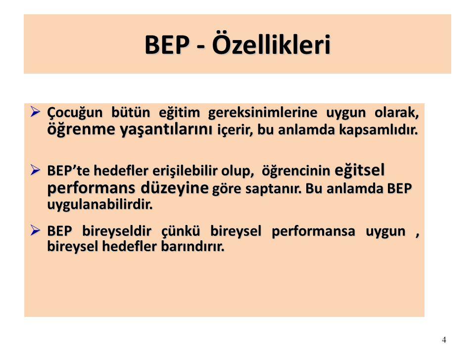 4 BEP - Özellikleri  Çocuğun bütün eğitim gereksinimlerine uygun olarak, öğrenme yaşantılarını içerir, bu anlamda kapsamlıdır.  BEP'te hedefler eriş