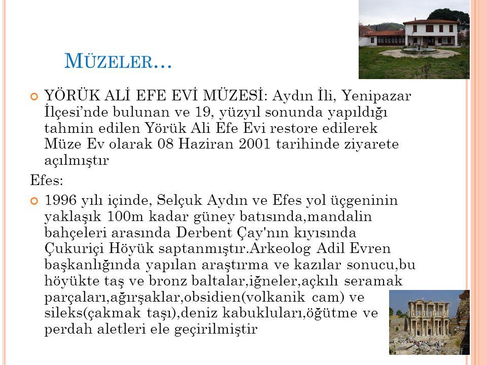M ÜZELER … YÖRÜK ALİ EFE EVİ MÜZESİ: Aydın İli, Yenipazar İlçesi'nde bulunan ve 19, yüzyıl sonunda yapıldığı tahmin edilen Yörük Ali Efe Evi restore e