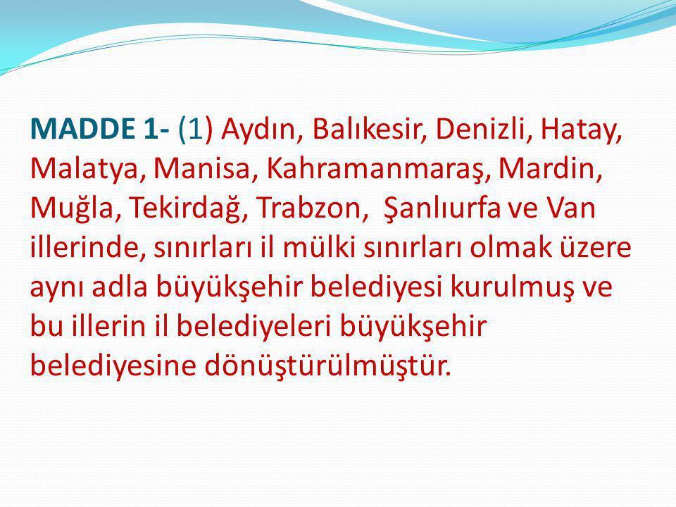 MADDE 1- (1) Aydın, Balıkesir, Denizli, Hatay, Malatya, Manisa, Kahramanmaraş, Mardin, Muğla, Tekirdağ, Trabzon, Şanlıurfa ve Van illerinde, sınırları