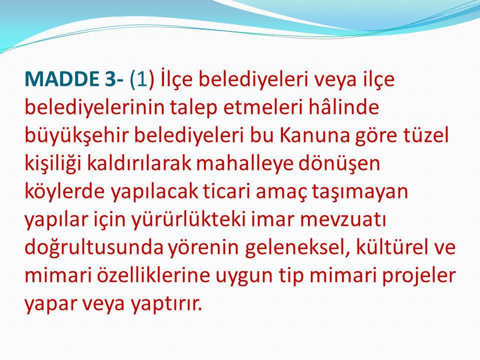 MADDE 3- (1) İlçe belediyeleri veya ilçe belediyelerinin talep etmeleri hâlinde büyükşehir belediyeleri bu Kanuna göre tüzel kişiliği kaldırılarak mah