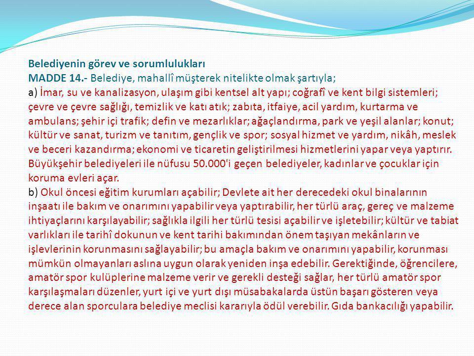 Belediyenin görev ve sorumlulukları MADDE 14.- Belediye, mahallî müşterek nitelikte olmak şartıyla; a) İmar, su ve kanalizasyon, ulaşım gibi kentsel a