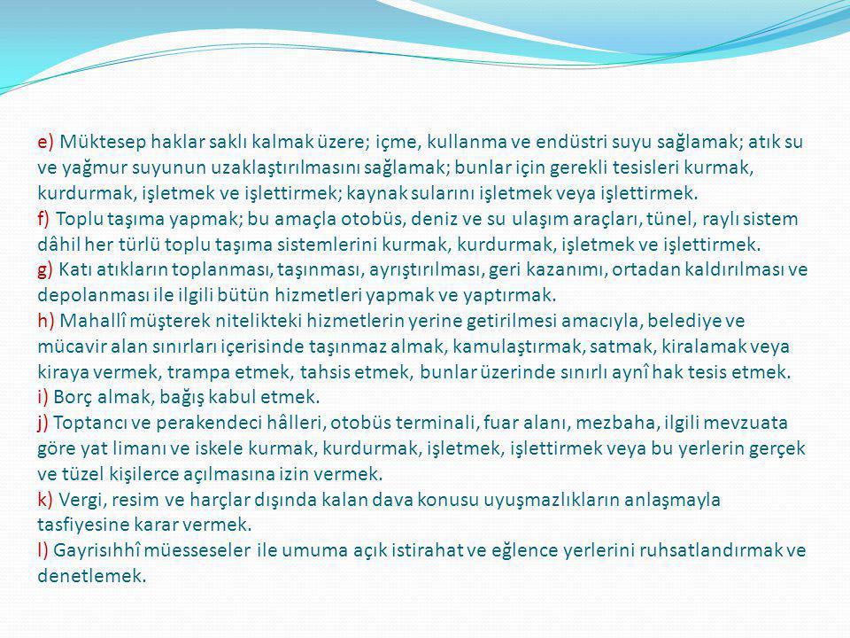 e) Müktesep haklar saklı kalmak üzere; içme, kullanma ve endüstri suyu sağlamak; atık su ve yağmur suyunun uzaklaştırılmasını sağlamak; bunlar için ge