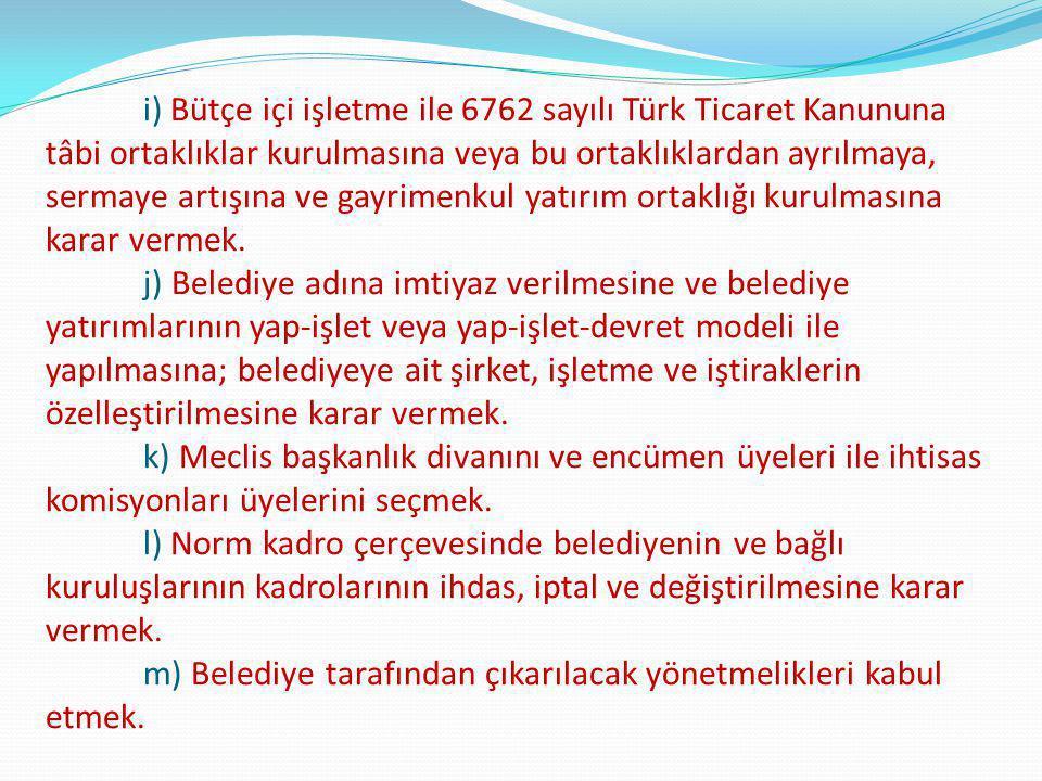 i) Bütçe içi işletme ile 6762 sayılı Türk Ticaret Kanununa tâbi ortaklıklar kurulmasına veya bu ortaklıklardan ayrılmaya, sermaye artışına ve gayrimen
