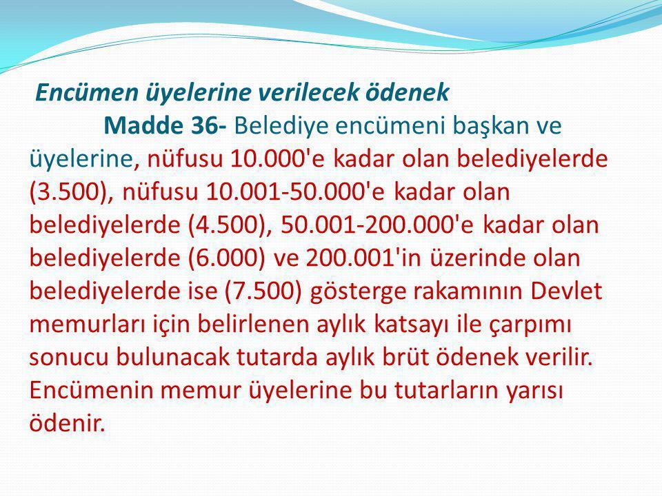 Encümen üyelerine verilecek ödenek Madde 36- Belediye encümeni başkan ve üyelerine, nüfusu 10.000'e kadar olan belediyelerde (3.500), nüfusu 10.001-50