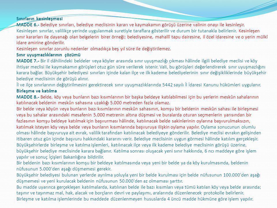 Sınırların kesinleşmesi MADDE 6.- Belediye sınırları, belediye meclisinin kararı ve kaymakamın görüşü üzerine valinin onayı ile kesinleşir. Kesinleşen
