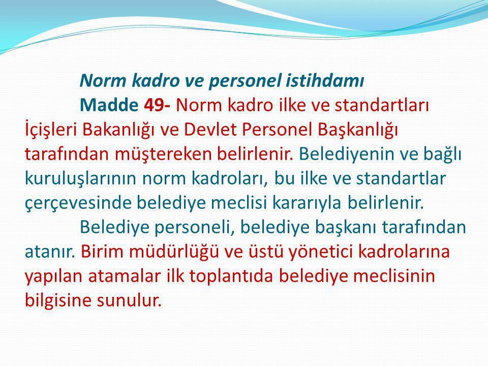 Norm kadro ve personel istihdamı Madde 49- Norm kadro ilke ve standartları İçişleri Bakanlığı ve Devlet Personel Başkanlığı tarafından müştereken beli