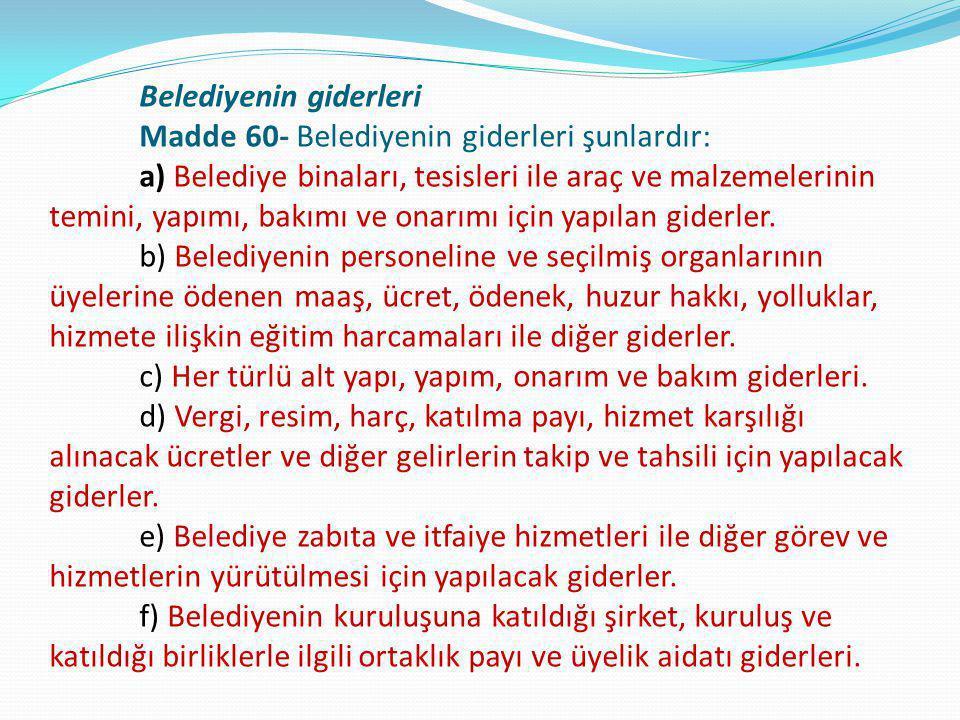 Belediyenin giderleri Madde 60- Belediyenin giderleri şunlardır: a) Belediye binaları, tesisleri ile araç ve malzemelerinin temini, yapımı, bakımı ve