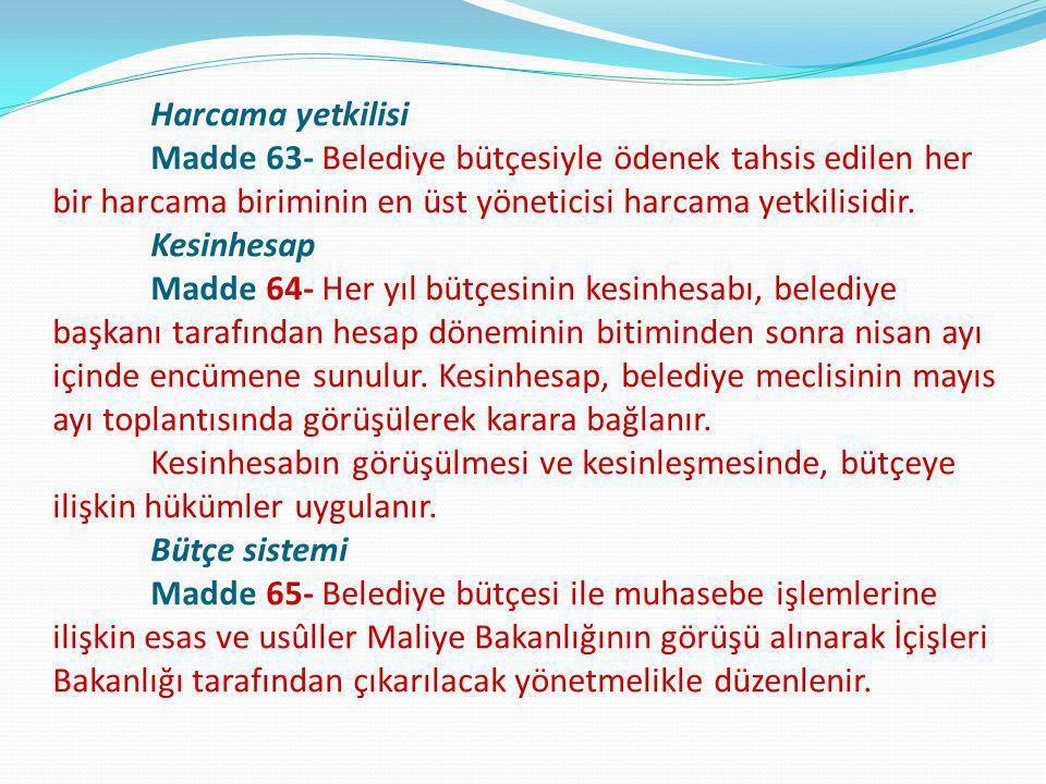 Harcama yetkilisi Madde 63- Belediye bütçesiyle ödenek tahsis edilen her bir harcama biriminin en üst yöneticisi harcama yetkilisidir. Kesinhesap Madd