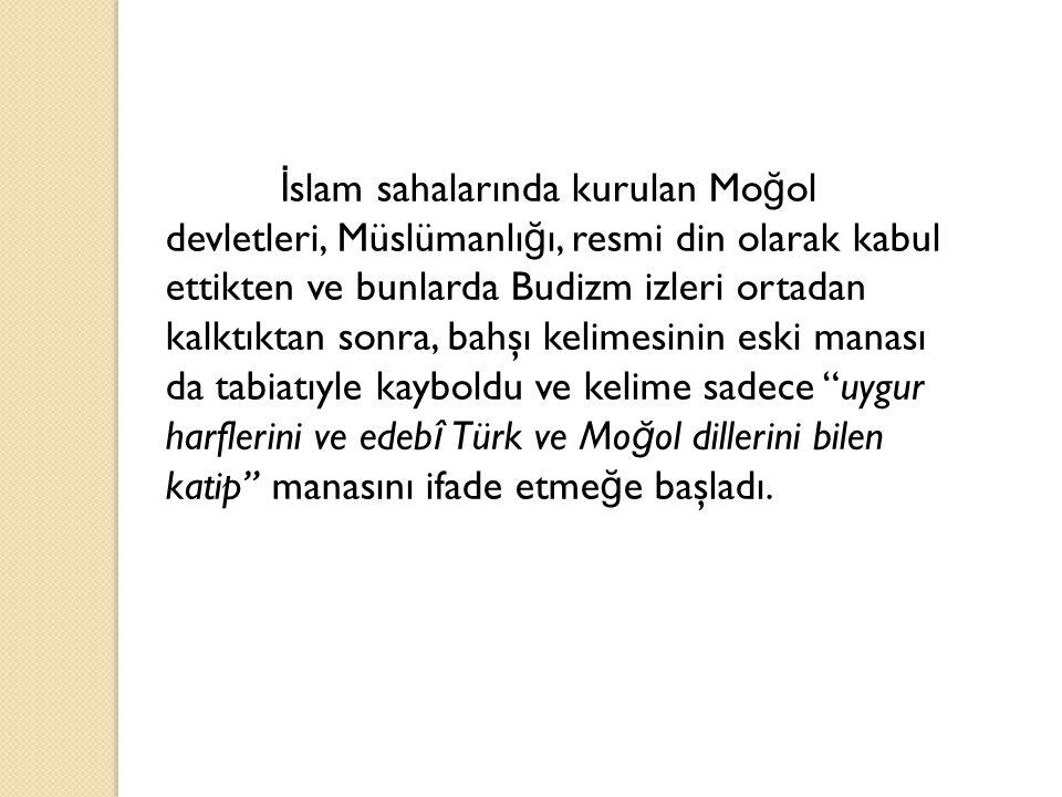 İ slam sahalarında kurulan Mo ğ ol devletleri, Müslümanlı ğ ı, resmi din olarak kabul ettikten ve bunlarda Budizm izleri ortadan kalktıktan sonra, bah
