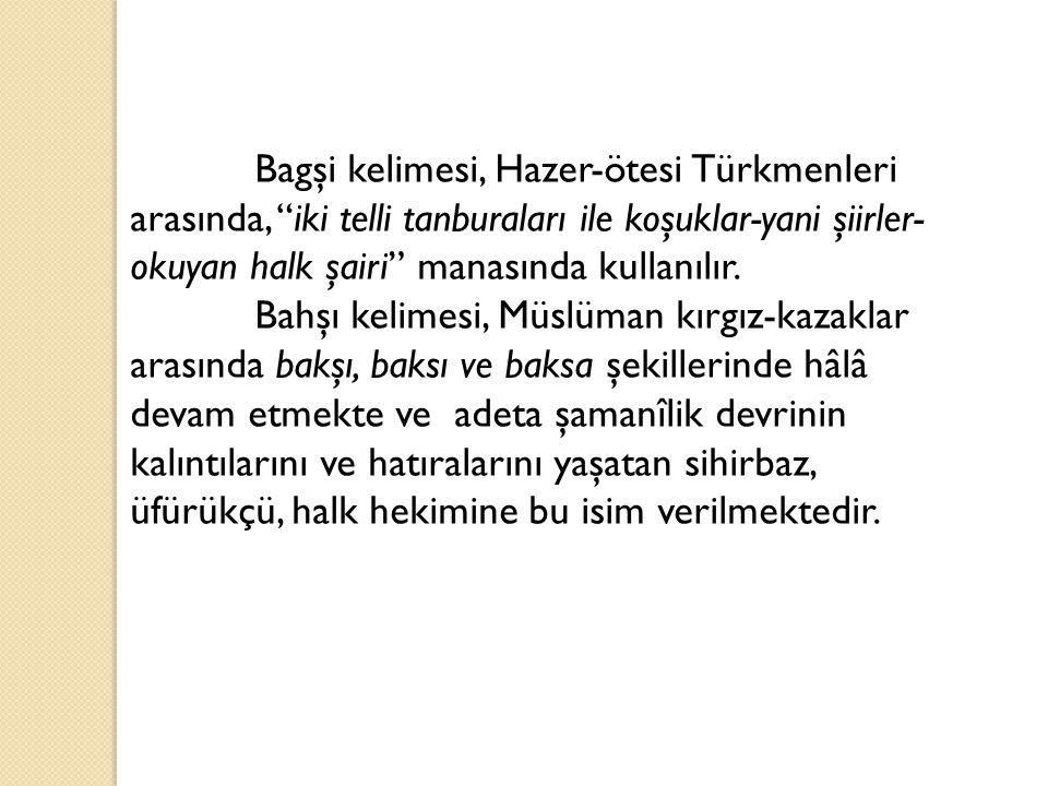 """Bagşi kelimesi, Hazer-ötesi Türkmenleri arasında, """"iki telli tanburaları ile koşuklar-yani şiirler- okuyan halk şairi"""" manasında kullanılır. Bahşı kel"""