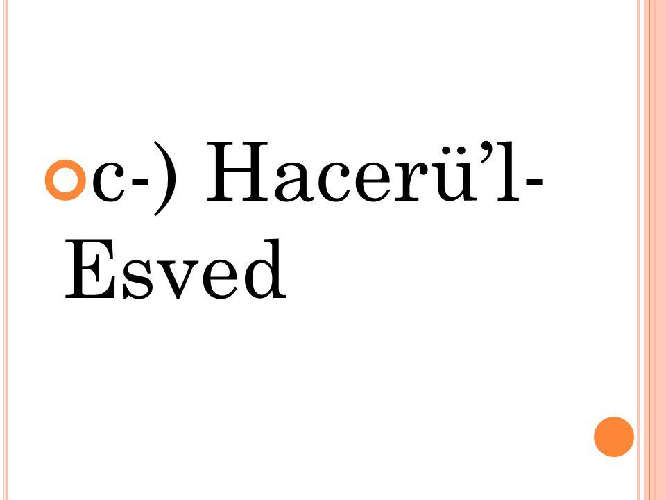 c-) Hacerü'l- Esved