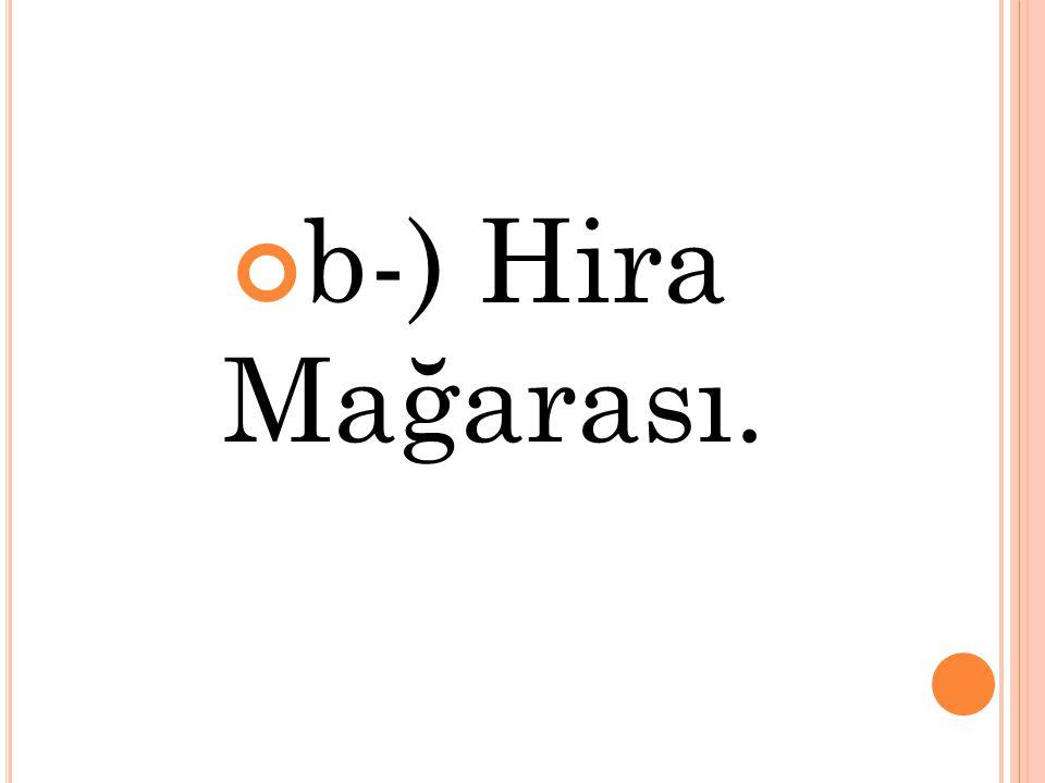 b-) Hira Mağarası.