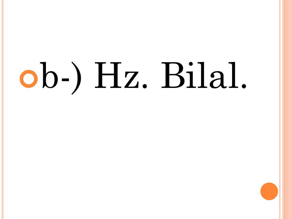 b-) Hz. Bilal.
