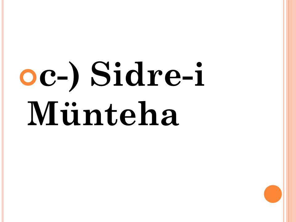 c-) Sidre-i Münteha