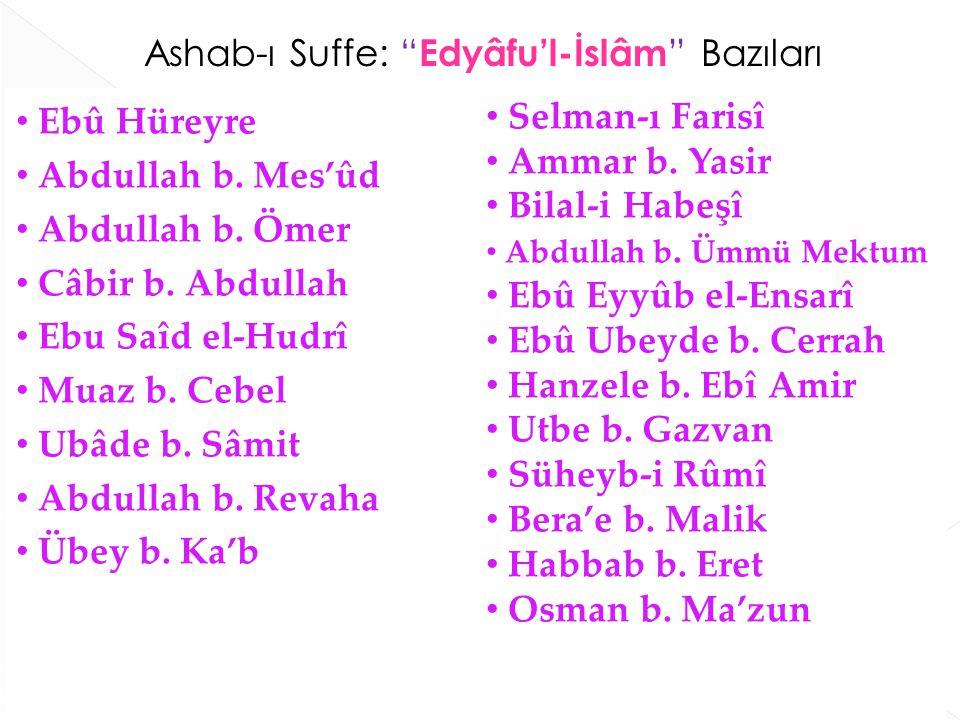 """Ashab-ı Suffe: """" Edyâfu'l-İslâm """" Bazıları Ebû Hüreyre Abdullah b. Mes'ûd Abdullah b. Ömer Câbir b. Abdullah Ebu Saîd el-Hudrî Muaz b. Cebel Ubâde b."""