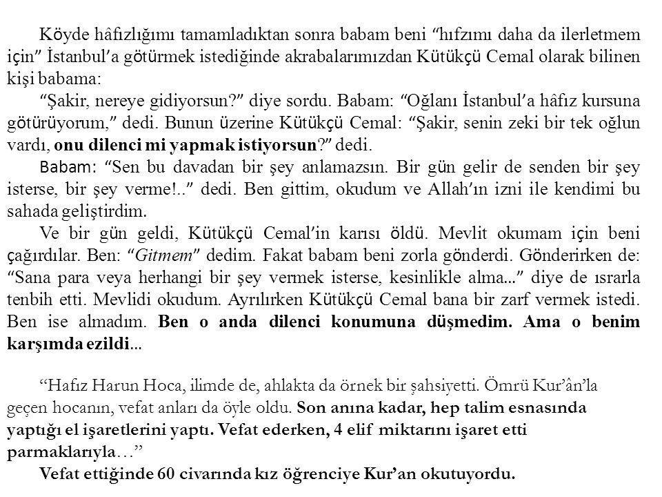 """K ö yde hâfızlığımı tamamladıktan sonra babam beni """" hıfzımı daha da ilerletmem i ç in """" İstanbul ' a g ö t ü rmek istediğinde akrabalarımızdan K ü t"""