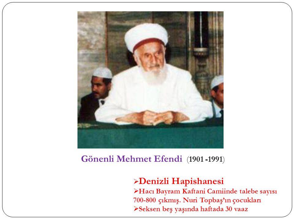 Gönenli Mehmet Efendi (1901 -1991)  Denizli Hapishanesi  Hacı Bayram Kaftani Camiinde talebe sayısı 700-800 çıkmış. Nuri Topbaş'ın çocukları  Sekse