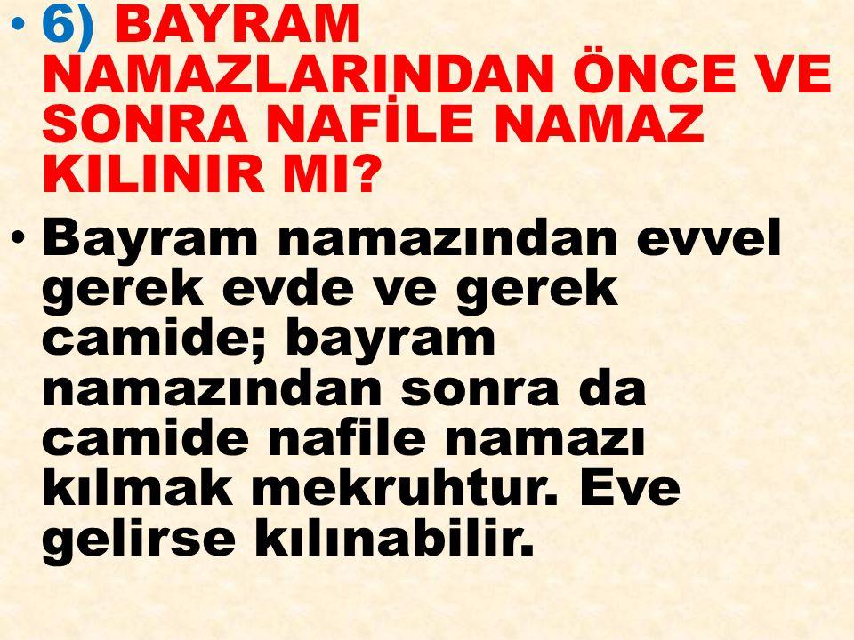 6) BAYRAM NAMAZLARINDAN ÖNCE VE SONRA NAFİLE NAMAZ KILINIR MI? Bayram namazından evvel gerek evde ve gerek camide; bayram namazından sonra da camide n