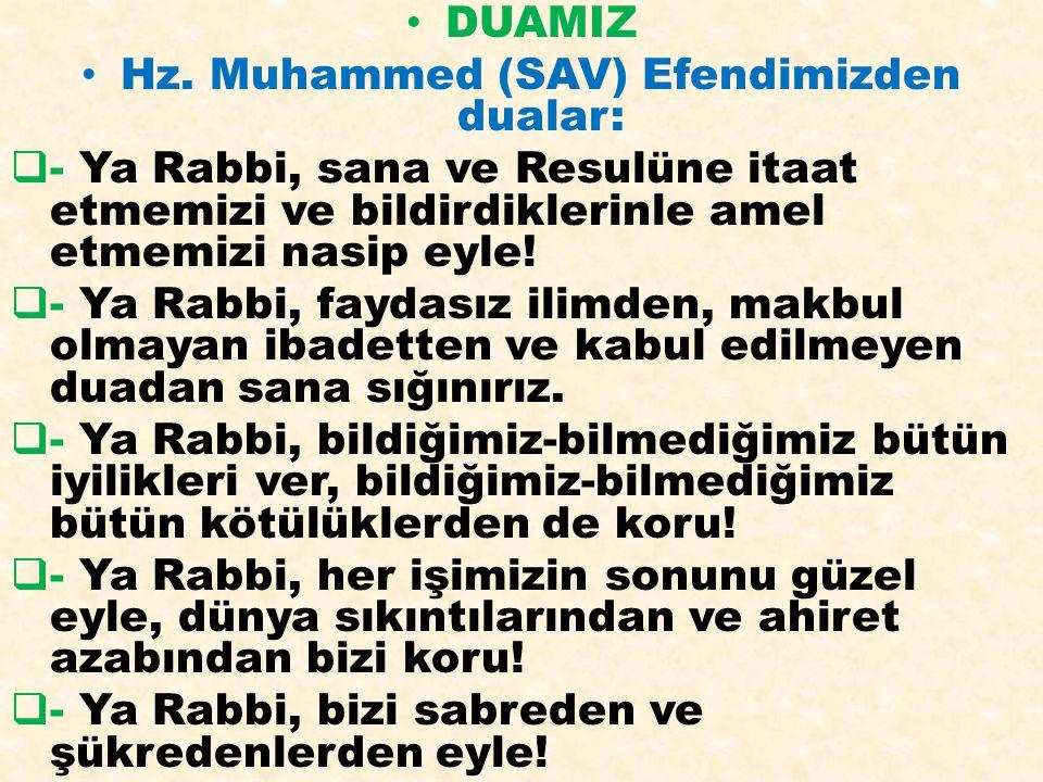 DUAMIZ Hz. Muhammed (SAV) Efendimizden dualar:  - Ya Rabbi, sana ve Resulüne itaat etmemizi ve bildirdiklerinle amel etmemizi nasip eyle!  - Ya Rabb