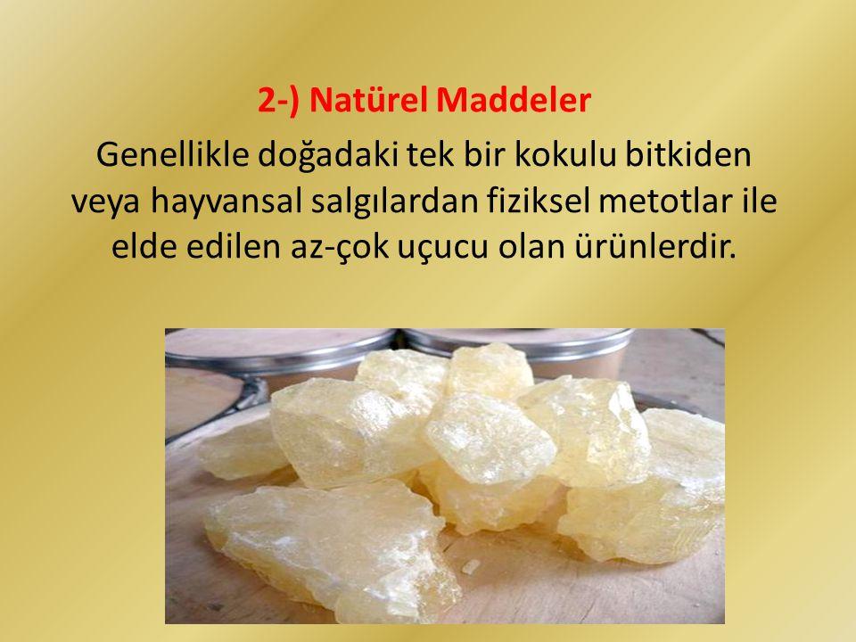 2-) Natürel Maddeler Genellikle doğadaki tek bir kokulu bitkiden veya hayvansal salgılardan fiziksel metotlar ile elde edilen az-çok uçucu olan ürünle
