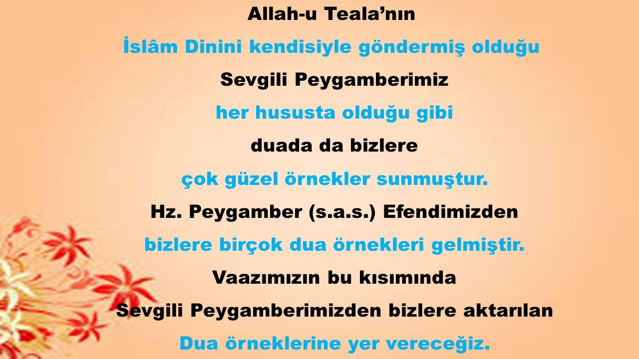 Allah-u Teala'nın İslâm Dinini kendisiyle göndermiş olduğu Sevgili Peygamberimiz her hususta olduğu gibi duada da bizlere çok güzel örnekler sunmuştur