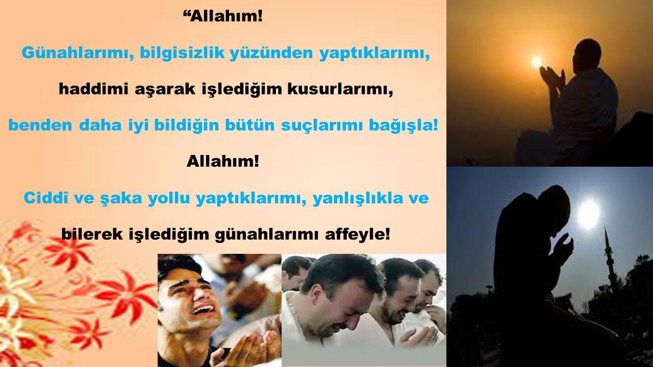 """""""Allahım! Günahlarımı, bilgisizlik yüzünden yaptıklarımı, haddimi aşarak işlediğim kusurlarımı, benden daha iyi bildiğin bütün suçlarımı bağışla! Alla"""