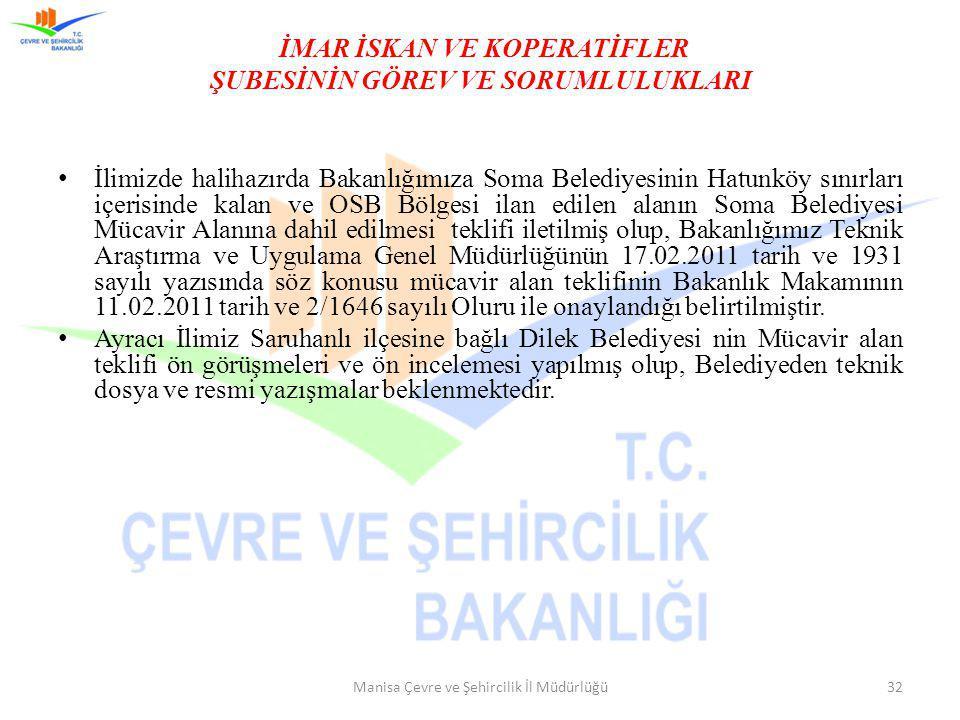 İMAR İSKAN VE KOPERATİFLER ŞUBESİNİN GÖREV VE SORUMLULUKLARI İlimizde halihazırda Bakanlığımıza Soma Belediyesinin Hatunköy sınırları içerisinde kalan