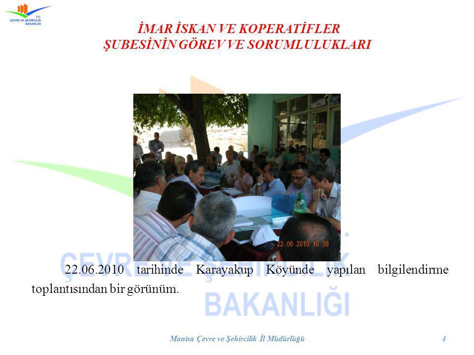 İMAR İSKAN VE KOPERATİFLER ŞUBESİNİN GÖREV VE SORUMLULUKLARI 22.06.2010 tarihinde Karayakup Köyünde yapılan bilgilendirme toplantısından bir görünüm.
