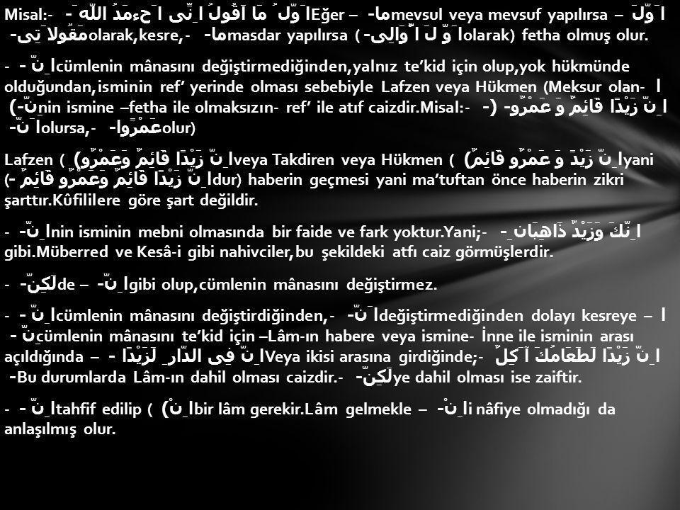 - ا ِنْ - Mübteda fiillerinden (Kâne ve Ef'ali kulûb ve kardeşleri) bir fiile dahil olması caizdir.Kûfiyyunlar ise;hangi fiil olursa olsun sabit olur,derler.