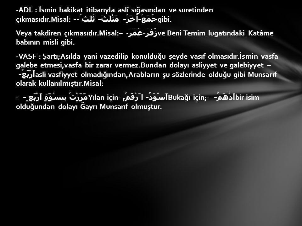 -Şunların Ğayrı Munsarıf olmaları ise;Mümteni'olup,zayıftır.
