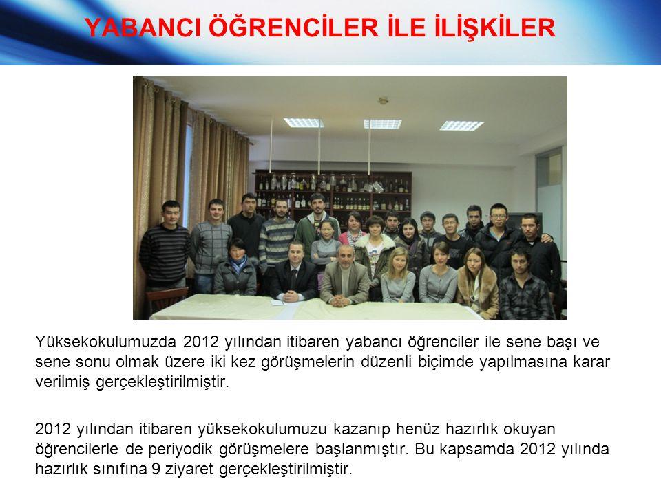 YABANCI ÖĞRENCİLER İLE İLİŞKİLER Yüksekokulumuzda 2012 yılından itibaren yabancı öğrenciler ile sene başı ve sene sonu olmak üzere iki kez görüşmeleri