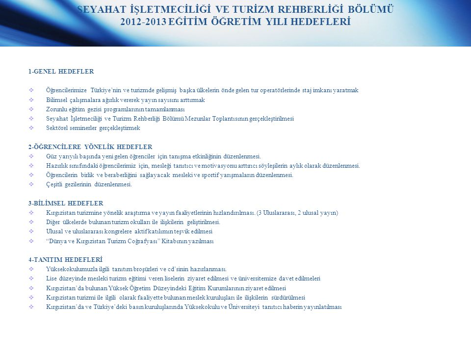 SEYAHAT İŞLETMECİLİĞİ VE TURİZM REHBERLİĞİ BÖLÜMÜ 2012-2013 EĞİTİM ÖĞRETİM YILI HEDEFLERİ 1-GENEL HEDEFLER  Öğrencilerimize Türkiye'nin ve turizmde g