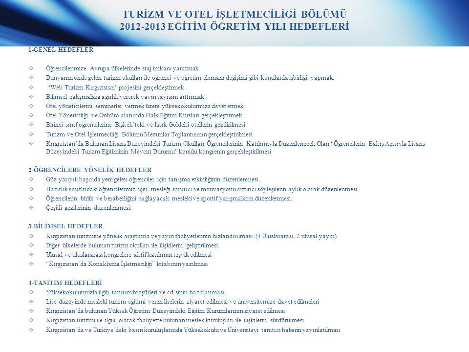 TURİZM VE OTEL İŞLETMECİLİĞİ BÖLÜMÜ 2012-2013 EĞİTİM ÖĞRETİM YILI HEDEFLERİ 1-GENEL HEDEFLER  Öğrencilerimize Avrupa ülkelerinde staj imkanı yaratmak