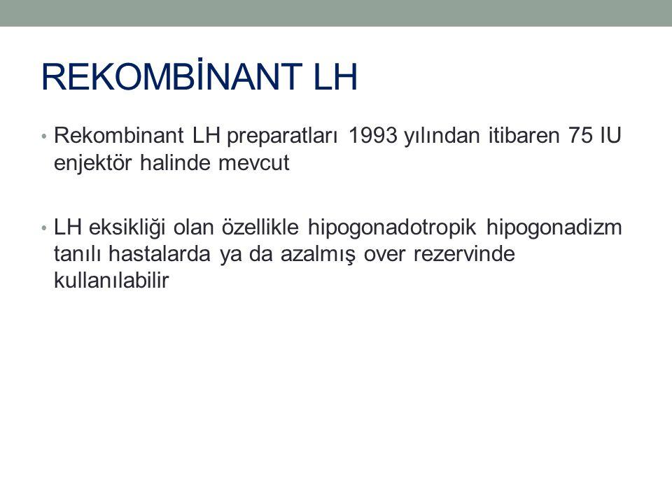 REKOMBİNANT LH Rekombinant LH preparatları 1993 yılından itibaren 75 IU enjektör halinde mevcut LH eksikliği olan özellikle hipogonadotropik hipogonad