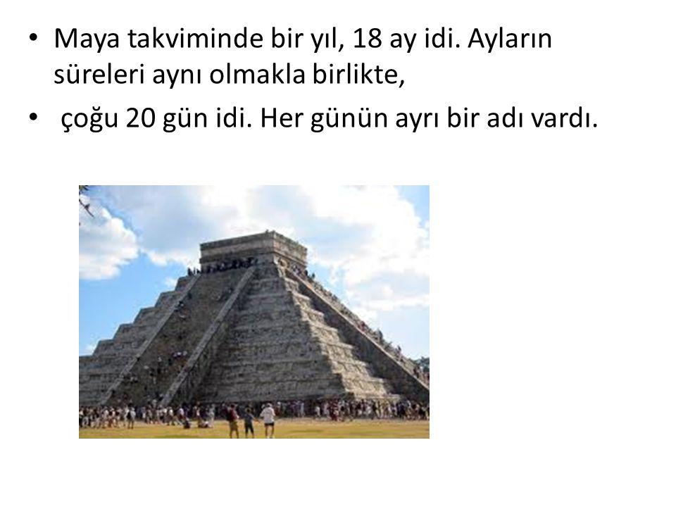 Maya takviminde bir yıl, 18 ay idi. Ayların süreleri aynı olmakla birlikte, çoğu 20 gün idi. Her günün ayrı bir adı vardı.