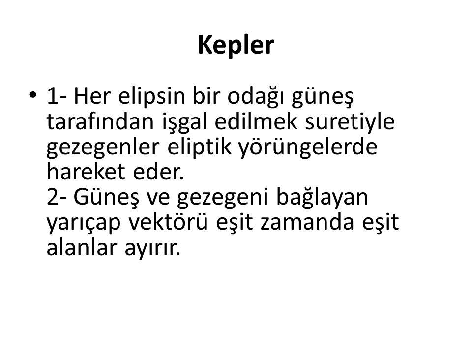 Kepler 1- Her elipsin bir odağı güneş tarafından işgal edilmek suretiyle gezegenler eliptik yörüngelerde hareket eder. 2- Güneş ve gezegeni bağlayan y
