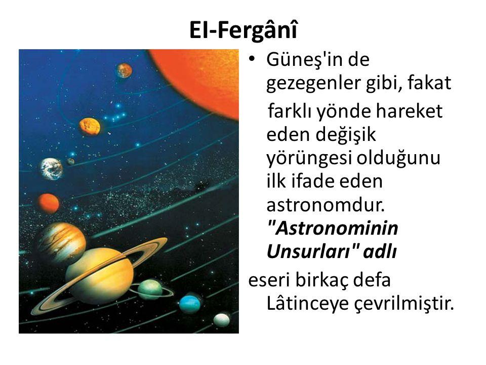 EI-Fergânî Güneş'in de gezegenler gibi, fakat farklı yönde hareket eden değişik yörüngesi olduğunu ilk ifade eden astronomdur.