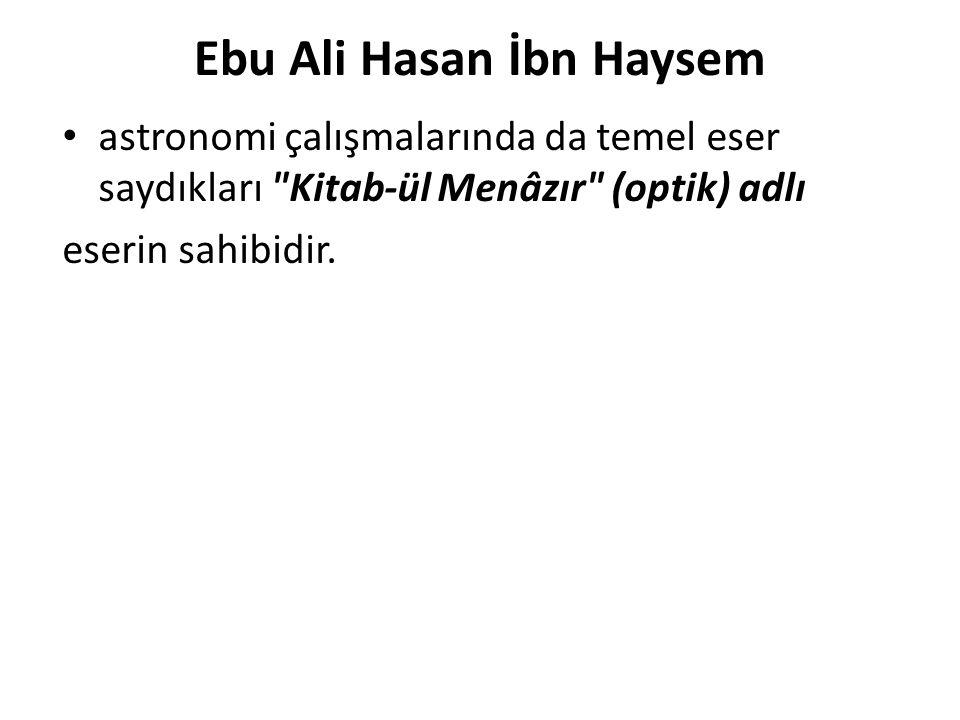 Ebu Ali Hasan İbn Haysem astronomi çalışmalarında da temel eser saydıkları