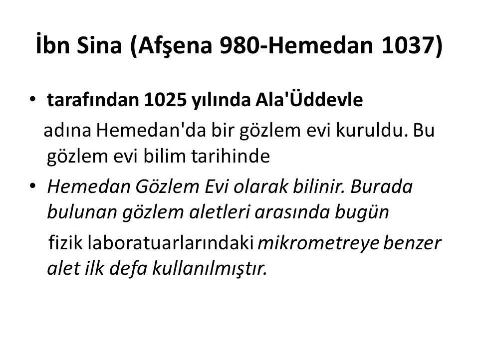İbn Sina (Afşena 980-Hemedan 1037) tarafından 1025 yılında Ala'Üddevle adına Hemedan'da bir gözlem evi kuruldu. Bu gözlem evi bilim tarihinde Hemedan
