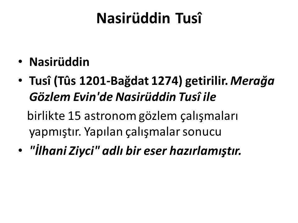 Nasirüddin Tusî Nasirüddin Tusî (Tûs 1201-Bağdat 1274) getirilir. Merağa Gözlem Evin'de Nasirüddin Tusî ile birlikte 15 astronom gözlem çalışmaları ya