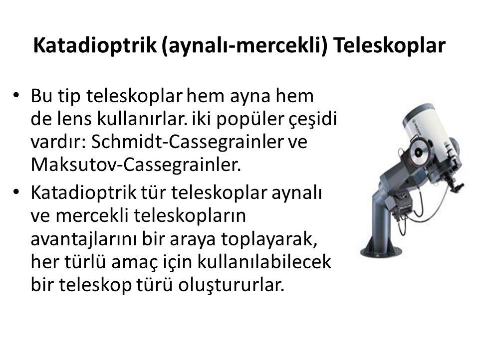 Katadioptrik (aynalı-mercekli) Teleskoplar Bu tip teleskoplar hem ayna hem de lens kullanırlar. iki popüler çeşidi vardır: Schmidt-Cassegrainler ve Ma