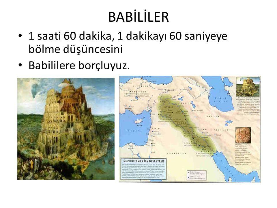 BABİLİLER 1 saati 60 dakika, 1 dakikayı 60 saniyeye bölme düşüncesini Babililere borçluyuz.